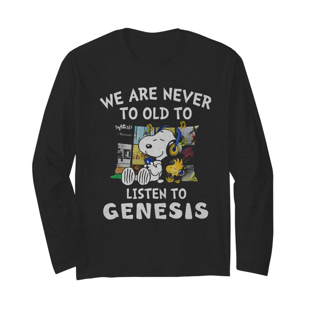 Snoopy we are never to old to listen to genesis  Long Sleeved T-shirt