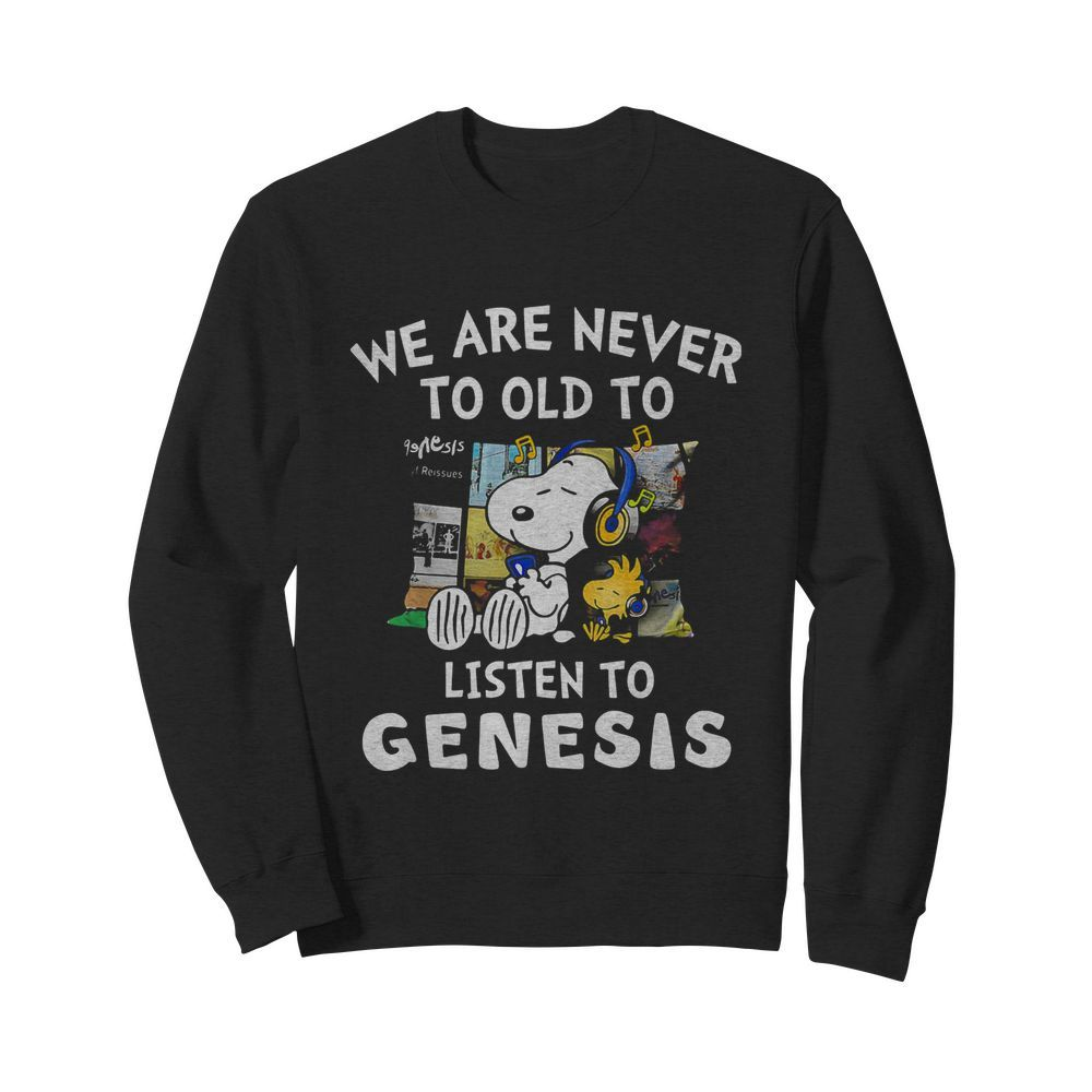 Snoopy we are never to old to listen to genesis  Unisex Sweatshirt