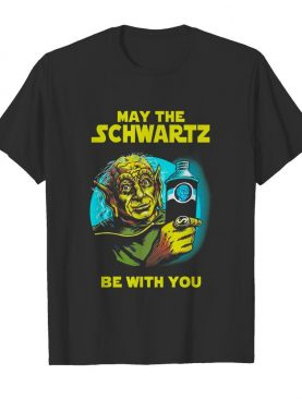 Star wars master yoda may the schwartz be with you shirt