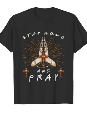 Stay home and Pray shirt