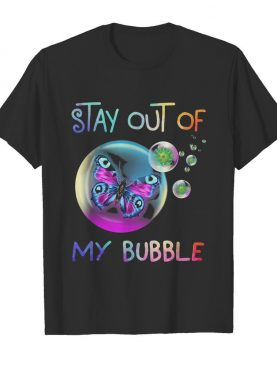 Stay out of butterfly my bubble covid-19 shirt