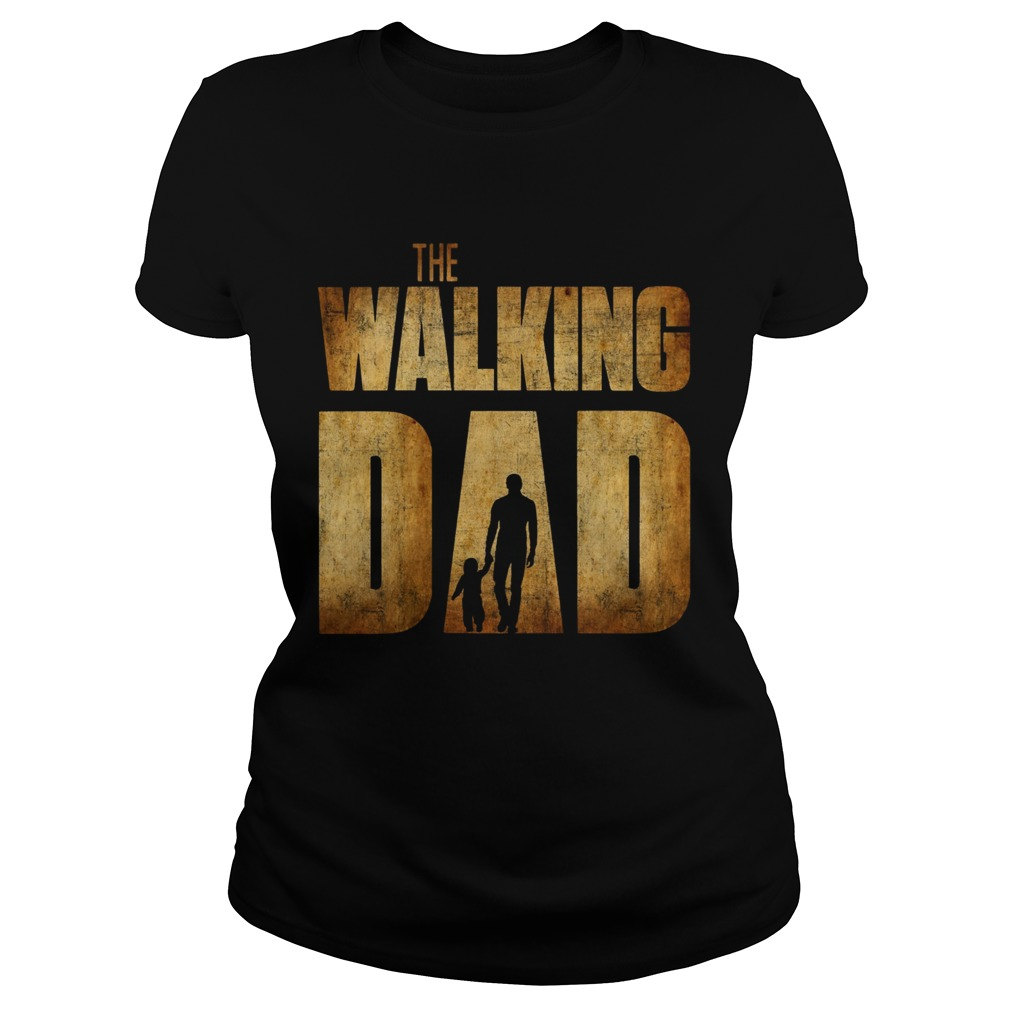 The Walking Dad Father Daughter Fathers Day  Classic Ladies
