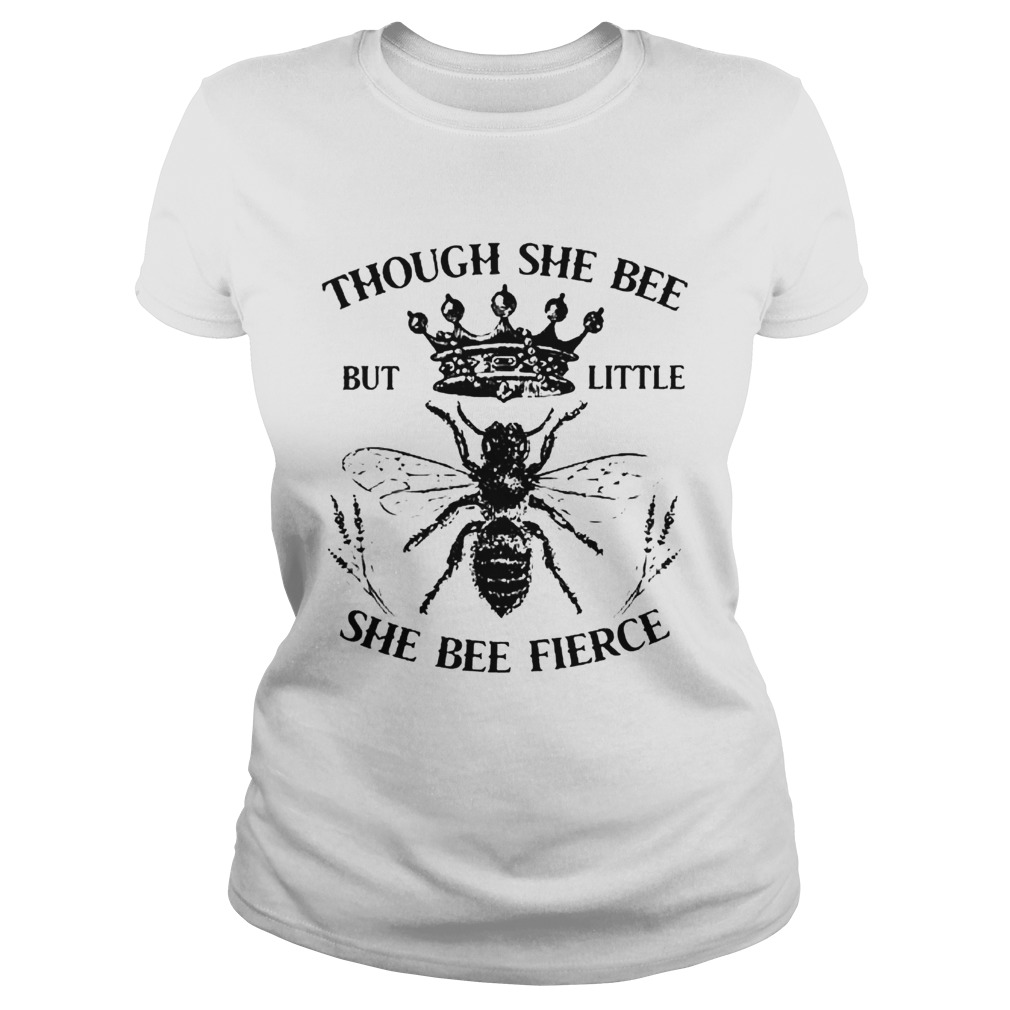 Though She Bee But Little She Bee Fierce  Classic Ladies