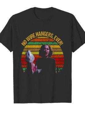 Vintage Faye Dunaway No Wire Hangers Ever shirt