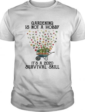 Vintage Gardening Is Not A Hobby Its A 2020 Survival Skill shirt