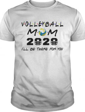 Volleyball mom 2020 mask Ill be there for you shirt