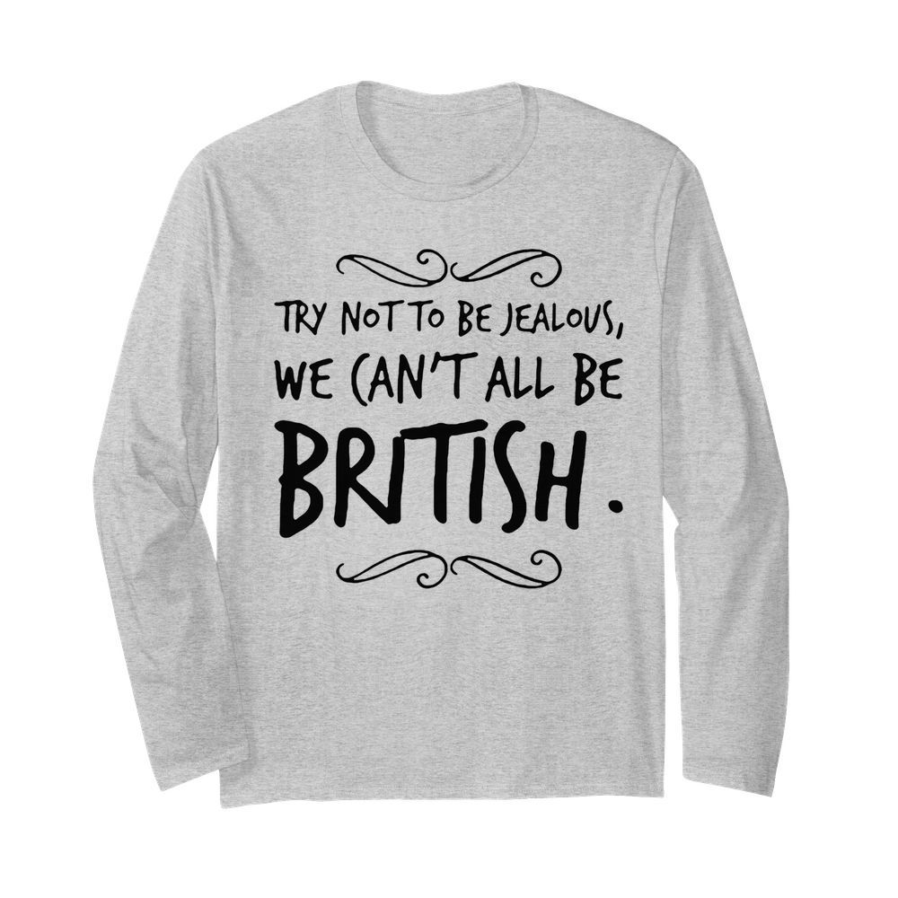 We Can't All Be British  Long Sleeved T-shirt