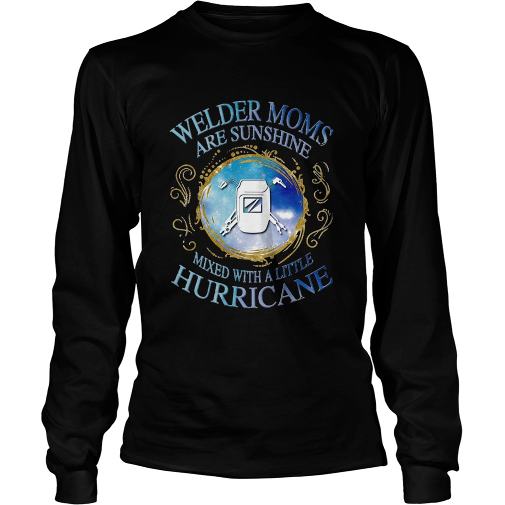 Welder moms are sunshine mixed with a little hurricane apple  Long Sleeve