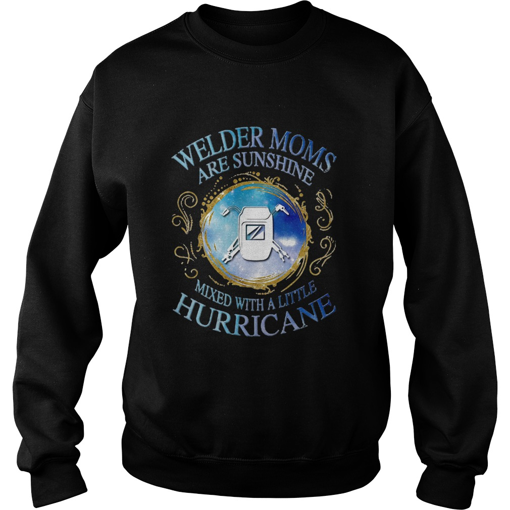 Welder moms are sunshine mixed with a little hurricane apple  Sweatshirt
