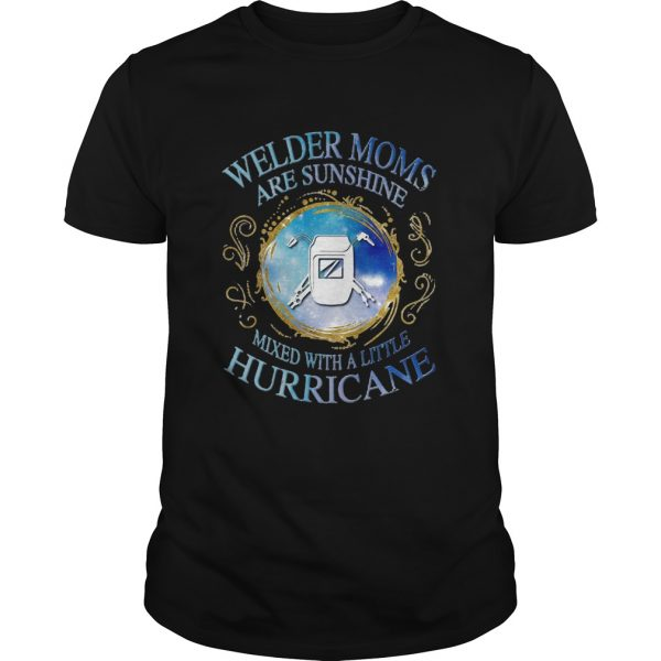 Welder moms are sunshine mixed with a little hurricane apple shirt