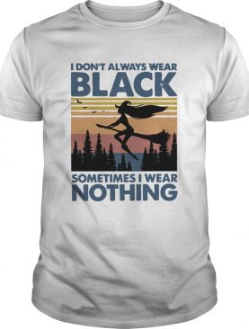 Witch I Dont Always Wear Black Sometimes I Wear Nothing Vintage shirt