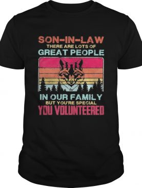 Wolf soninlaw there are lots of great people in our family but youre special you volunteered vin