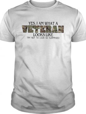 Yes I Am What A Veteran Looks Like Try Not To Look So Surprised shirt