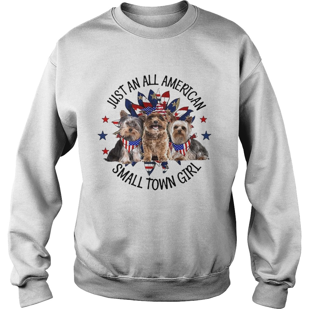 Yorkshire Terrier Just An All American Small Town Girl  Sweatshirt