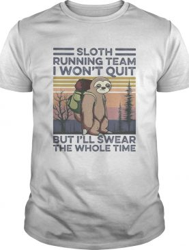 1591971087Sloth running team I won't quit but I'll swear the whole time vintage retro shirt