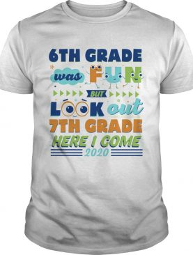 6th Grade Was Fun But Look Out 7th Grade Here I Come 2020 shirt