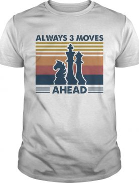 Always 3 Moves Ahead Chess shirt