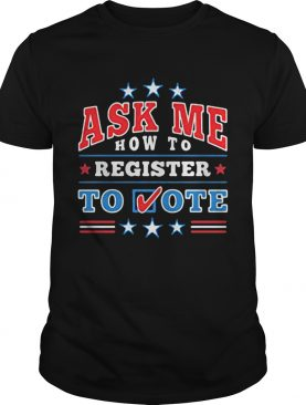 Ask me how to register to vote stars shirt