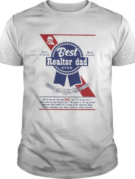 Best realtor dad ever best friend best coach happy fathers day shirt