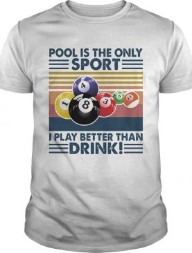 Billiard pool is the only sport i play better than drink vintage retro shirt