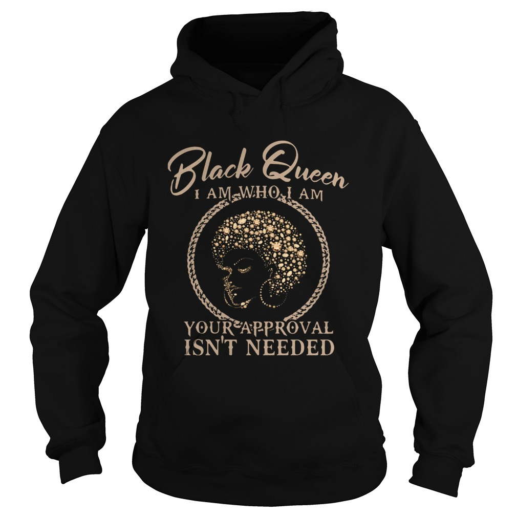 Black Queen I Am Who I Am Your Approval Isnt Needed  Hoodie