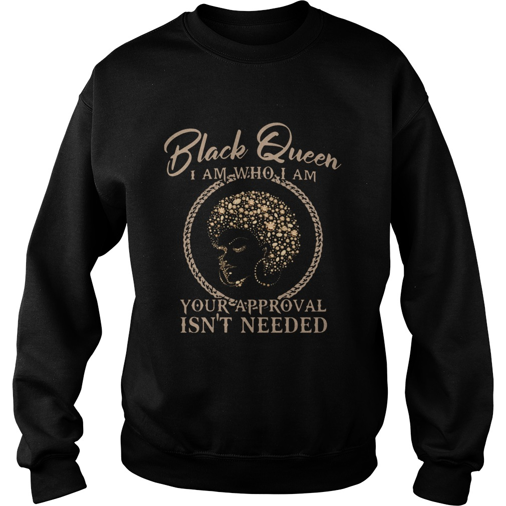 Black Queen I Am Who I Am Your Approval Isnt Needed  Sweatshirt