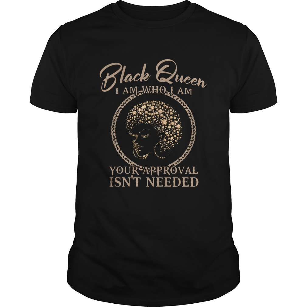 Black Queen I Am Who I Am Your Approval Isnt Needed  Unisex