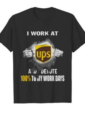 Blood insides i work at ups and devote 100% to my work days shirt