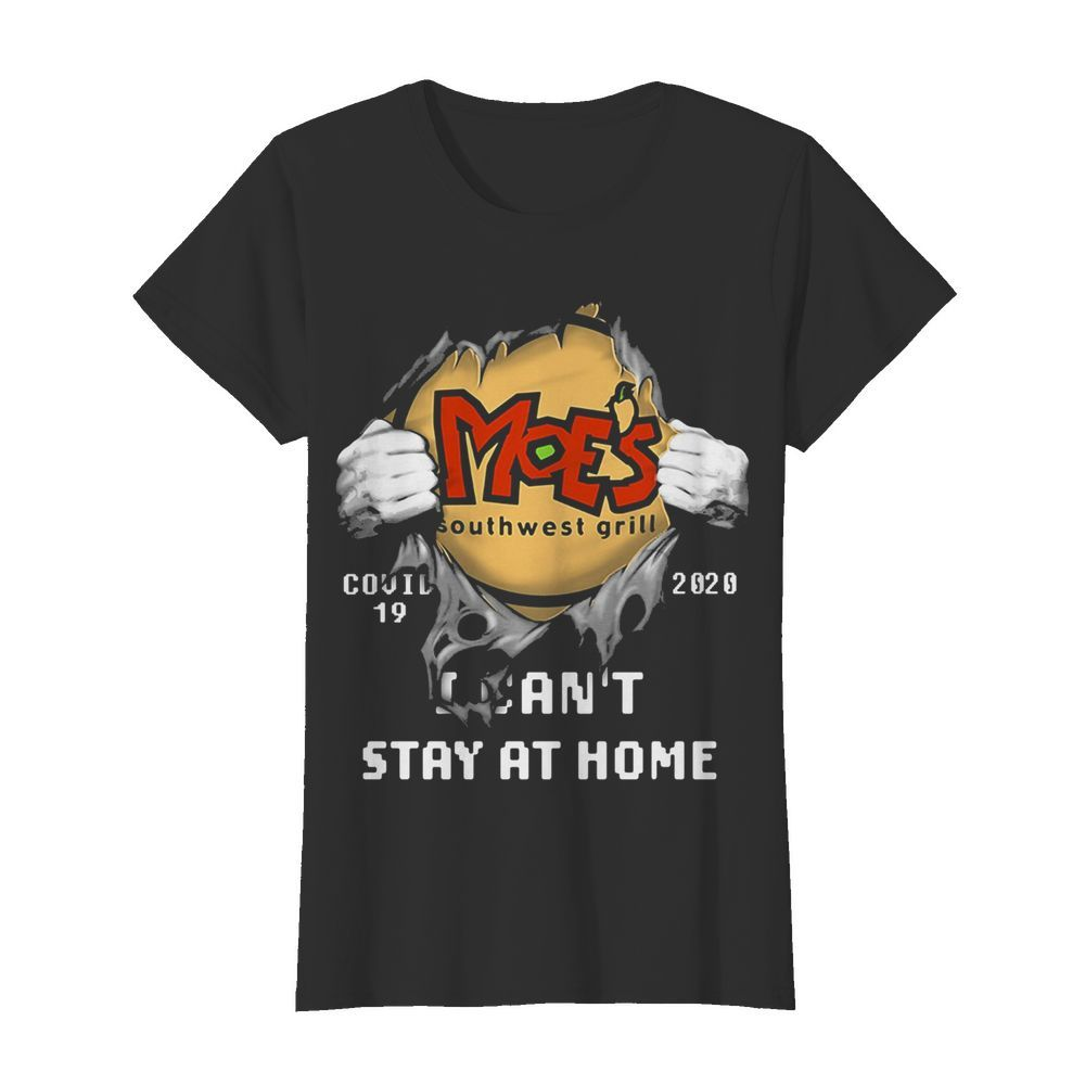 Blood insides moe's southwest grill covid-19 2020 i can't stay at home hands  Classic Women's T-shirt