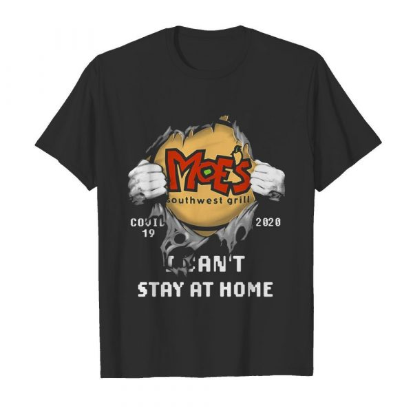 Blood insides moe's southwest grill covid-19 2020 i can't stay at home hands shirt