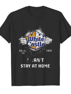 Blood insides white castle covid-19 2020 I can't stay at home shirt