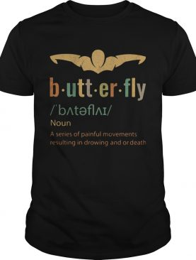 Butterfly noun a series of painful movements resulting in drawing and or death shirt