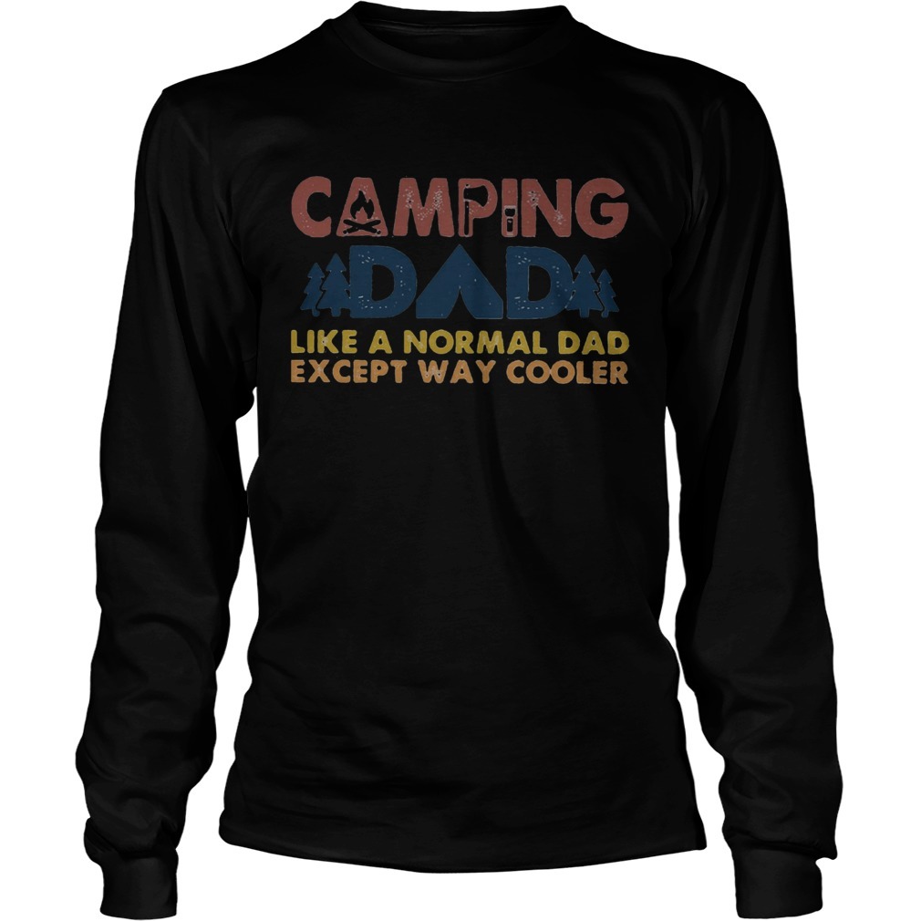 Camping dad like a normal dad except way cooler happy fathers day  Long Sleeve