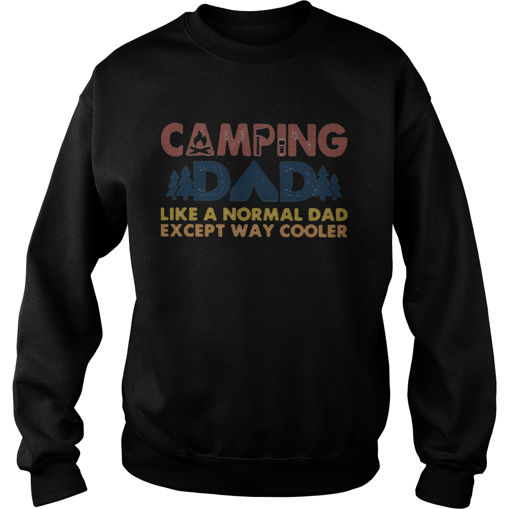Camping dad like a normal dad except way cooler happy fathers day  Sweatshirt