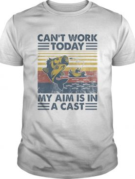 Cant Work Today My Aim Is In A Cast Vintage Retro Fishing shirt