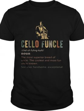 Cello funcle noun the most superior breed of uncle the coolest and most fun uncle known shirt