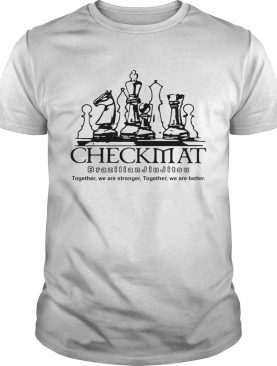 Checkmat Brazilian Jiu Jitsu Together We Are Stronger Together We Are Better shirt