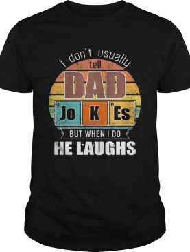 Chemistry Father I Dont Always Usually Tell Dad Jokes But When I Do He Laughs Vintage shirt
