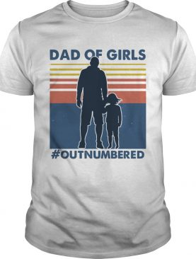 Dad Of Girls Out Numbered Vintage shirt