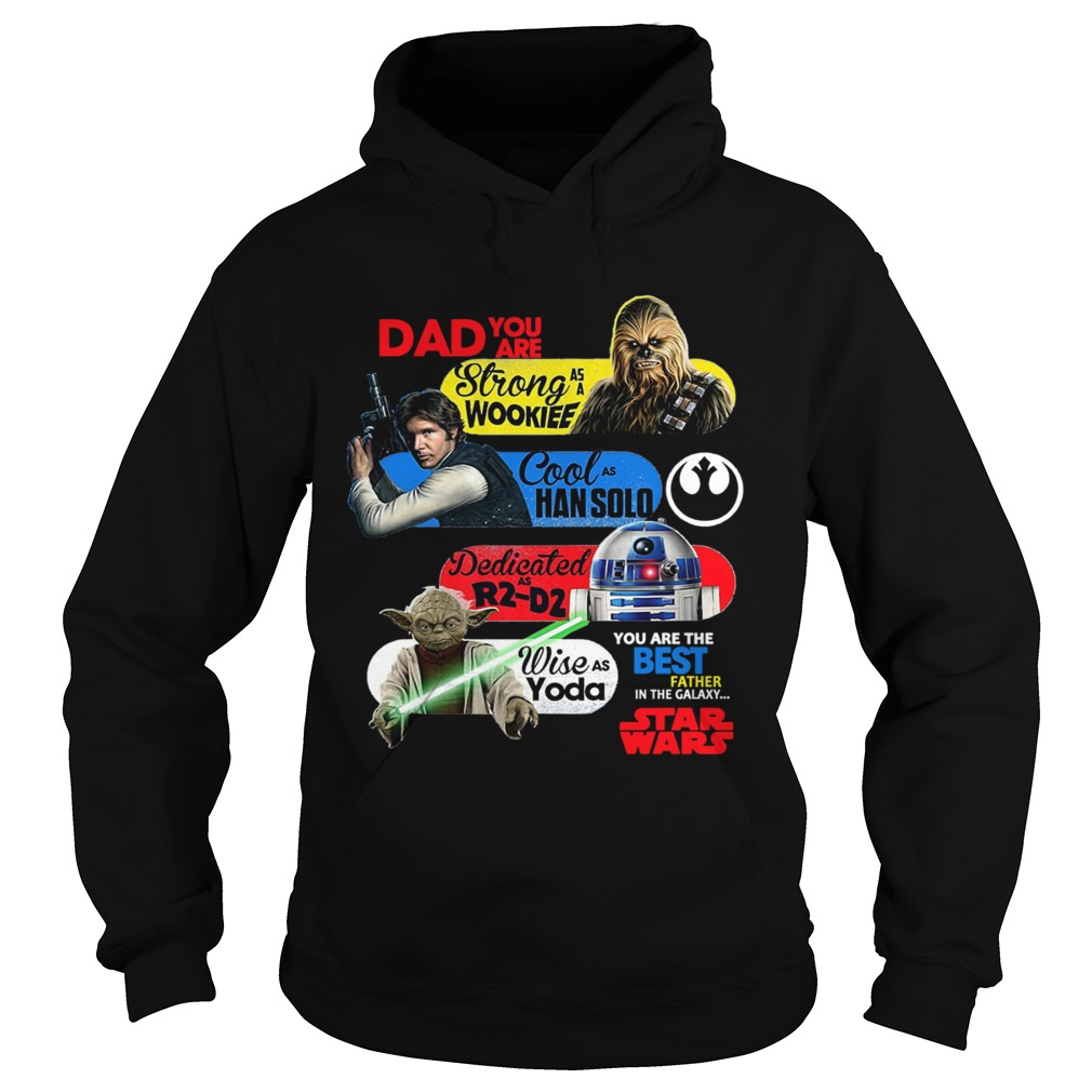 Dad You Are Strong As A Wookief Cool As Han Solo Dedicated As R2 D2 Wise As Yoda You Are The Best F Hoodie