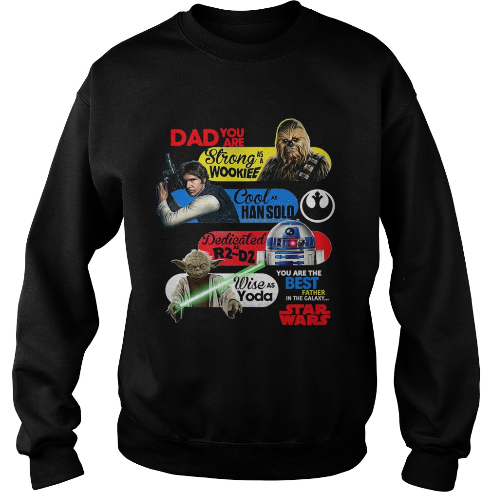 Dad You Are Strong As A Wookief Cool As Han Solo Dedicated As R2 D2 Wise As Yoda You Are The Best F Sweatshirt