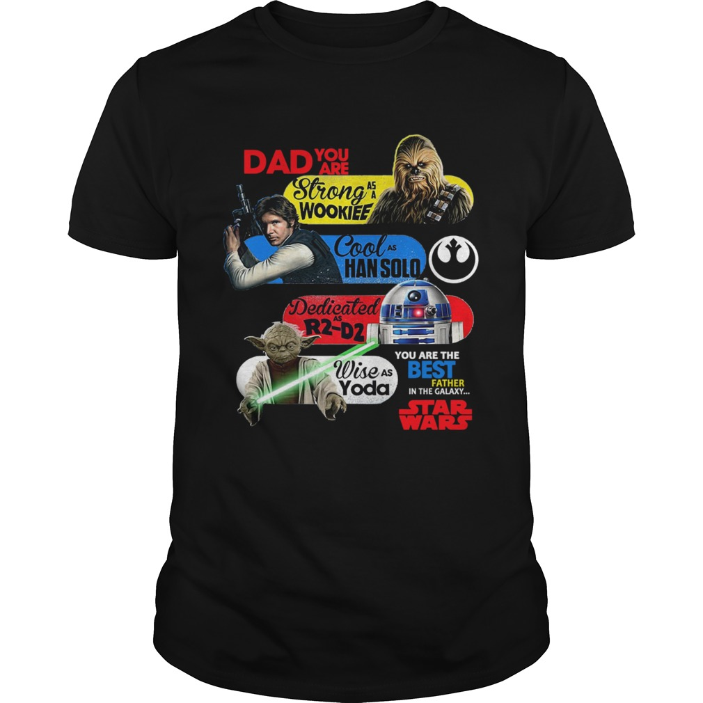 Dad You Are Strong As A Wookief Cool As Han Solo Dedicated As R2 D2 Wise As Yoda You Are The Best F Unisex