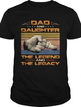 Dad and daughter the legend and the legacy vintage retro shirt