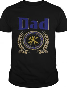 Dad sheet metal workers international association happy fathers day shirt