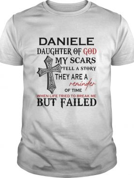 Daniele daughter of god my scars tell a story they are a reminder of time when life tried to break