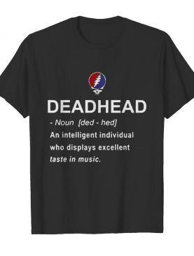 Deadhead An Intelligent Individual Who Displays Excellent Taste In Music shirt