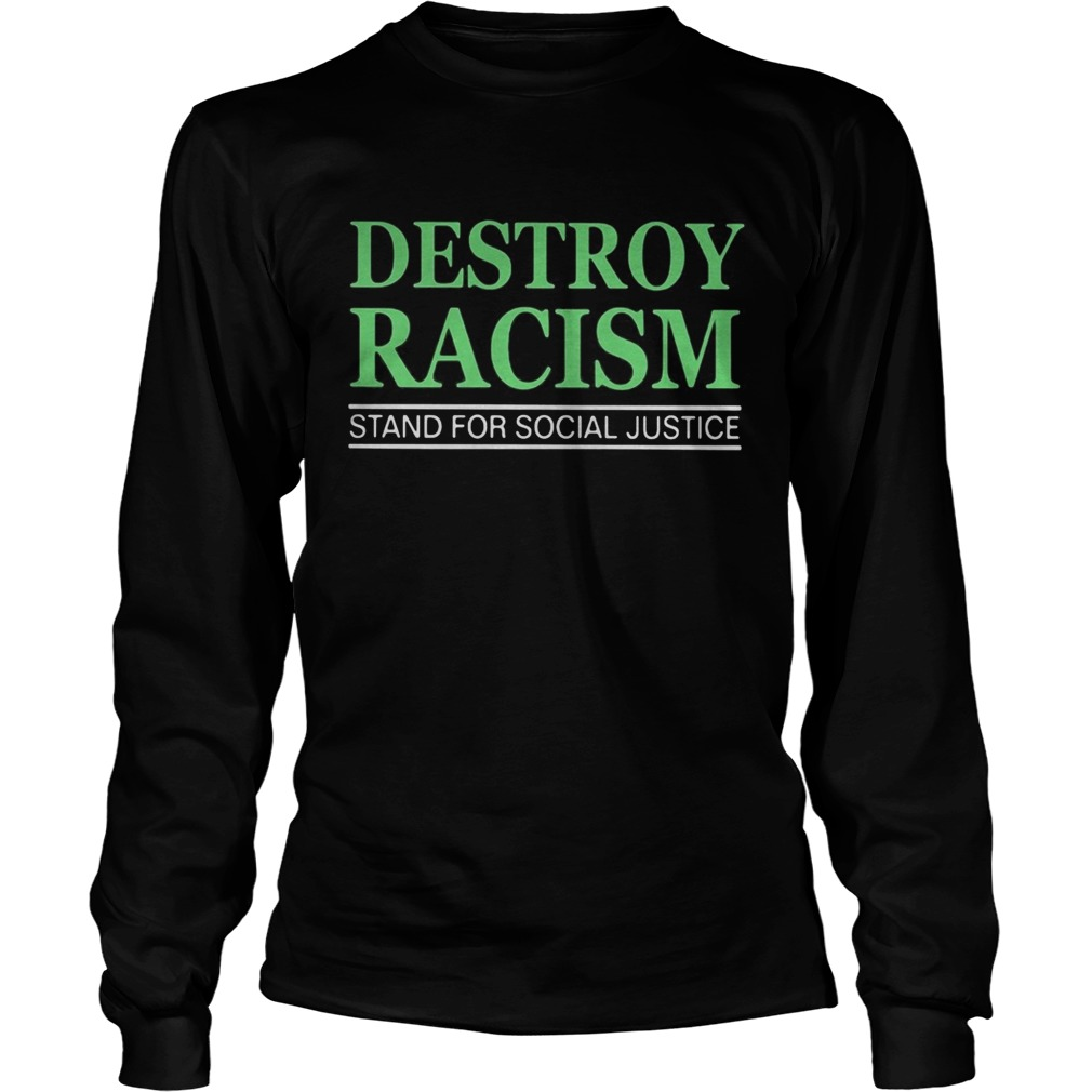 Destroy racism stand for social justice  Long Sleeve