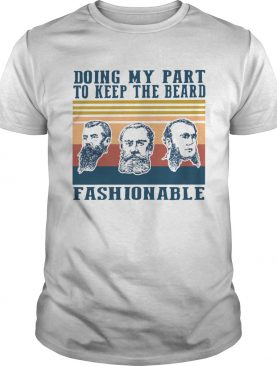 Doing My Part To Keep The Beard Fashionable Vintage shirt