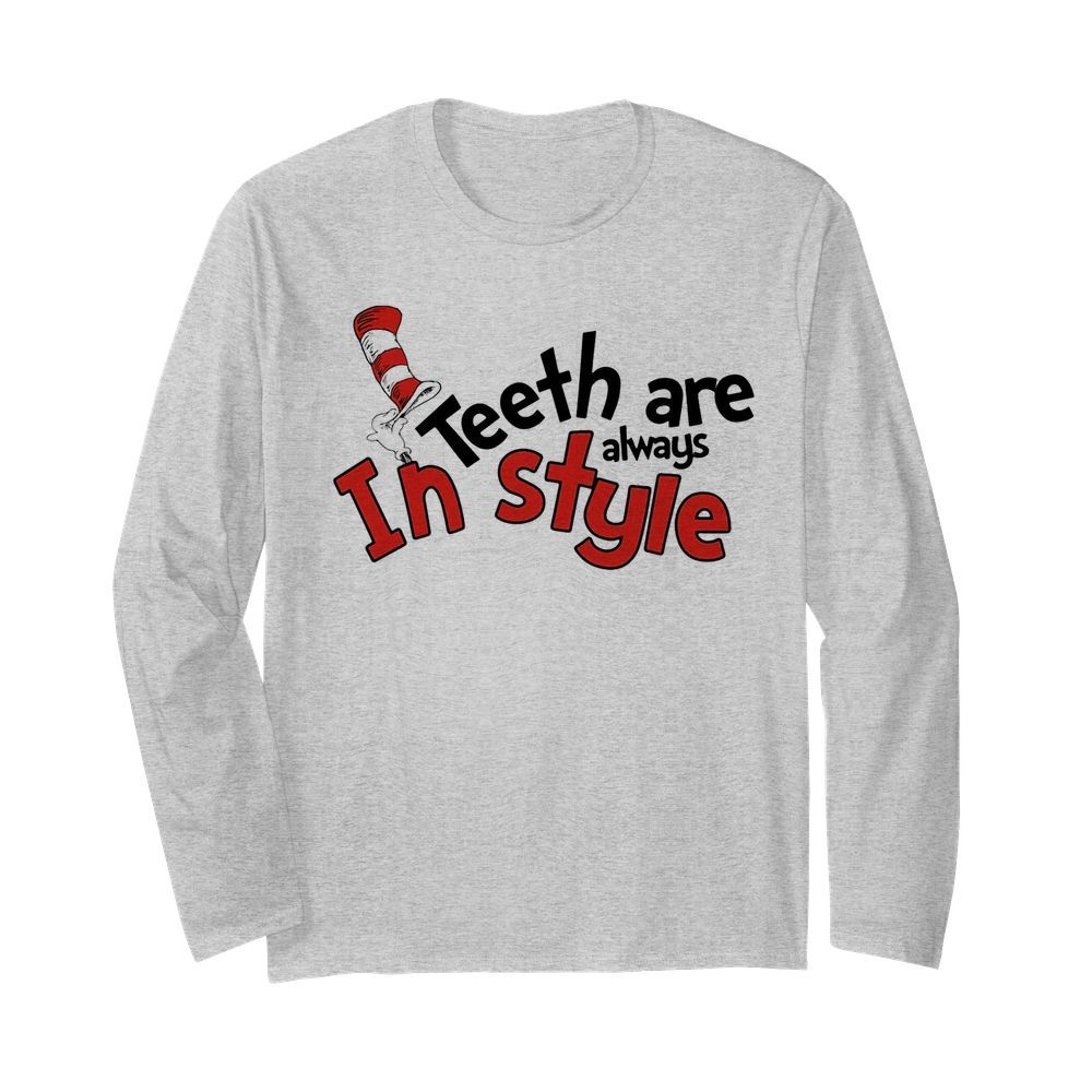 Dr seuss teeth are always in style  Long Sleeved T-shirt