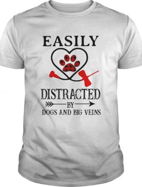 Easily distracted by paws dogs and big veins shirt
